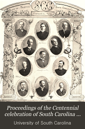 Proceedings of the Centennial Celebration of South Carolina College, 1805-1905: January 8, 9, 10, 1905
