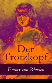 Der Trotzkopf - Vollständige illustrierte Ausgabe: Eine Geschichte für Mädchen