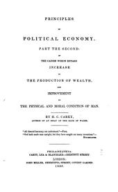 Principles of Political Economy: Part the second of the causes which retard increase in the production of wealth and improvement in the physical and moral condition of man, Volume 2