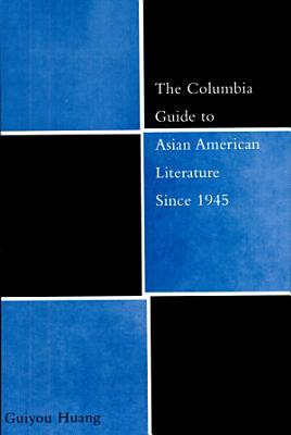 The Columbia Guide to Asian American Literature Since 1945 PDF