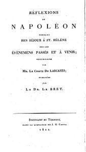 Urtheile Napoleons während seines Aufenthalts auf St. Helena über die Vergangenheit und Zukunft