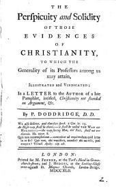 The Perspicuity and Solidity of Those Evidences of Christianity, to which the Generality of Its Professors Among Us May Attain, Illustrated and Vindicated; in a Letter to the Author of a Late Pamphlet, Intitled, Christianity Not Founded on Argument, &c. By P. Doddridge: Volume 2