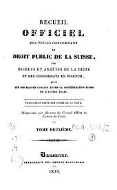 Recueil officiel des pièces concernant le droit public de la Suisse, des décrets et arrêtés de la Diète et des concordats en vigueur, ainsi que des traités conclus entre la Confédération suisse et d'autres Etats: Volume2