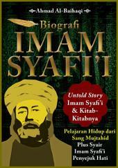 Biografi Imam Syafi'i: Untold Story Imam Syafi'i & Kitab-Kitabnya