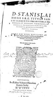 D. Stanislai Hosii ... Opera omnia qvorvm catalogvm octava pagella reperies: opera haec nvnc novissime ab ipso auctore diligenter recognita