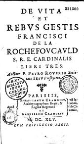 De Vita et rebus gestis Francisci de La Rochefoucauld... libri tres, auctore P. Petro Roverio