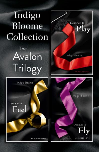 Download Indigo Bloome Collection  The Avalon Trilogy  Destined to Play  Destined to Feel  Destined to Fly Book
