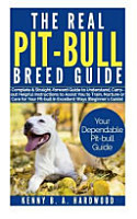 The Real Pit Bull Breed Guide  Complete  straight Forward Guide to Understand  Carry Out Helpful Instructions to Assist You to Train  Nurture Orcare PDF