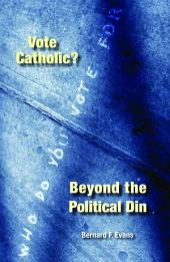 Vote Catholic?: Beyond the Political Din