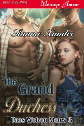The Grand Duchess [Taos Wolven Mates 3]