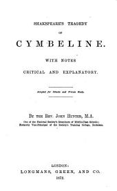 Shilling annotated Plays of Shakspeare for Students: Each Play with Explanatory and Illustrative Notes Critical Remarks and other Aids to a thorough understanding of the Drama. Edited for the use of Schools and Students preparing for Examination By the Rev. John Hunter. Shakespeare's Tragedy of Cymbeline, Volume 21