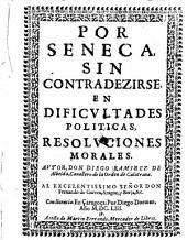 Por Seneca, sin contradezirse en dificultades politicas, resoluciones morales