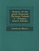 History of the Great American Fortunes Volume 3 - Primary Source Edition