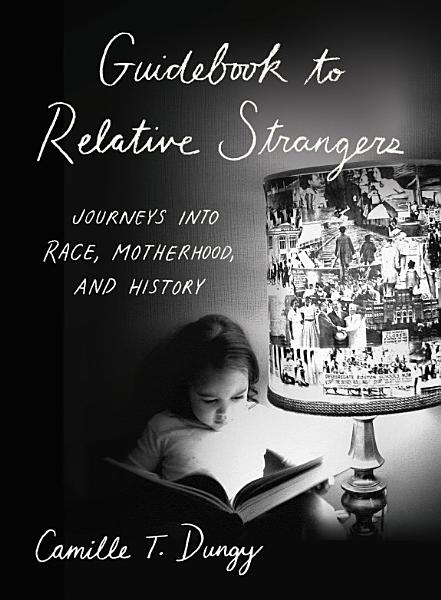 Download Guidebook to Relative Strangers  Journeys into Race  Motherhood  and History Book