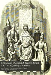 Chronicles of England, France, Spain and the Adjoining Countries: From the Latter Part of the Reign of Edward II to the Coronation of Henry IV, Volume 1