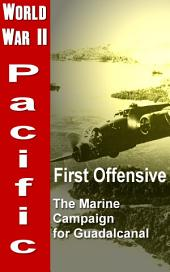 First Offensive: The Marine Campaign for Guadalcanal: World War 2, Pacific War