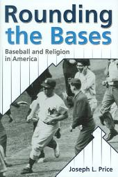 Rounding the Bases: Baseball and Religion in America
