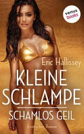Kleine Schlampe - schamlos geil: Erotischer Roman