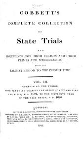 Cobbett's Complete Collection of State Trials and Proceedings for High Treason: And Other Crimes and Misdemeanor from the Earliest Period to the Present Time ... from the Ninth Year of the Reign of King Henry, the Second, A.D.1163, to ... [George IV, A.D.1820], Volume 3