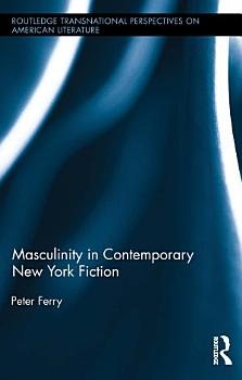 Masculinity in Contemporary New York Fiction PDF