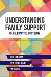 Understanding Family Support: Policy, Practice and Theory