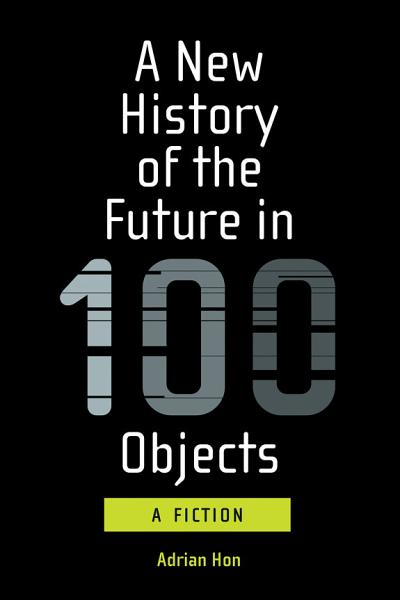 Download A New History of the Future in 100 Objects Book