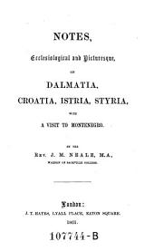 Notes Ecclesiological & Picturesque, on Dalmatia, Croatia, Istria, Styria: With a Visit to Montenegro