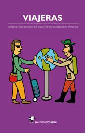 Viajeras: El manual para preparar tus viajes y lanzarte a descubrir el mundo