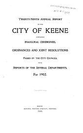 Annual Report of the City of Keene; Containing Inaugural Ceremonies, Ordinances and Joint Resolutions: Volume 29