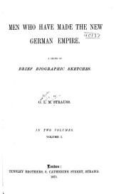 Men who Have Made the New German Empire: A Series of Brief Biographic Sketches, Volume 1