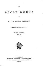 The Prose Works of Ralph Waldo Emerson: Volume 1