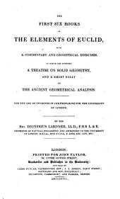 The First Six Books of the Elements of Euclid, with a Commentary and Geometrical Exercises: To which are Annexed a Treatise on Solid Geometry, and a Short Essay on the Ancient Geometrical Analysis