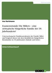 Examensstunde: Die Millers – eine zeittypische bürgerliche Familie des 18. Jahrhunderts?: Untersuchung der Familienstrukturen der Familie Miller und Vergleich dieser mit dem Idealbild der bürgerlichen Kleinfamilie im 18. Jahrhundert (Kabale und Liebe)