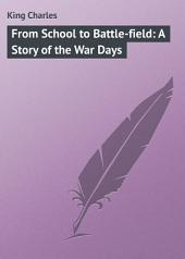 From School to Battle-field: A Story of the War Days