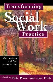 Transforming Social Work Practice: Postmodern Critical Perspectives