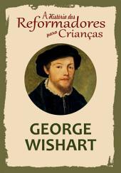 A História dos Reformadores para Crianças: George Wishart