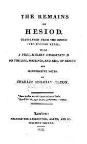 The Remains of Hesiod: Translated from the Greek Into English Verse ; with a Preliminary Dissertation on the Life, Writings, and Aera, Or Hesiod and Illustrative Notes