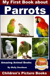 My First Book about Parrots - Amazing Animal Books - Children's Picture Books