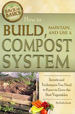 How to Build  Maintain  and Use a Compost System