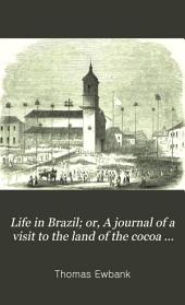 Life in Brazil: Or, a Journal of a Visit to the Land of the Cocoa and the Palm