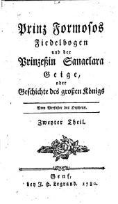 Prinz Formosos Fiedelbogen und der Prinzeßin Sanaclara Geige, oder Geschichte des großen Königs: Band 2