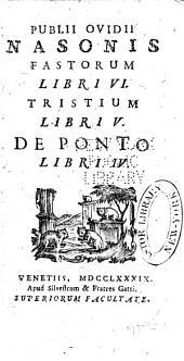 Publii Ovidii Nasonis, Fastorum lib. VI; Tristius, lib. V; De ponto, lib IV.