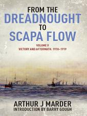 From the Dreadnought to Scapa Flow: Volume V Victory and Aftermath January 1918-June 1919