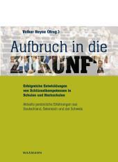 Aufbruch in die Zukunft Erfolgreiche Entwicklungen von Schlüsselkompetenzen in Schulen und Hochschulen: Aktuelle persönliche Erfahrungen aus Deutschland, Österreich und der Schweiz