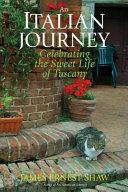 An Italian Journey Celebrating the Sweet Life of Tuscany