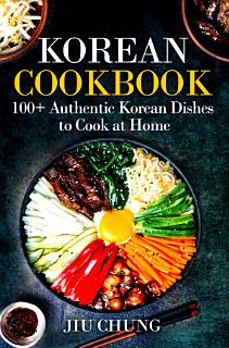 Korean Cookbook  100  Authentic Korean Dishes to Cook at Home Book
