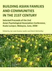 Building Asian Families and Communities in the 21st Century: Selected Proceeds of the 2nd Asian Psychological Association Conference, Kuala Lumpur, Malaysia, June, 2008