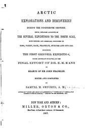 Arctic Explorations and Discoveries During the Nineteenth Century: Being Detailed Accounts of the Several Expeditions to the North Seas, Both English and American, Conducted by Ross, Parry, Back, Franklin, M'Clure and Others. Including the First Grinnell Expedition, Under Lieutenant De Haven, and the Final Effort of Dr. E.K. Kane in Search of Sir John Franklin