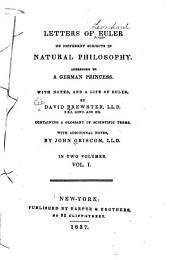 Letters on Different Subjects in Natural Philosophy: Addressed to a German Princess, Volume 1