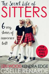 The Secret Life of Sitters: Six Sexy Stories of Innocence Lost